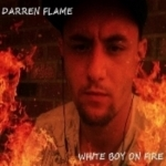 Darren Flame White Boy On Fire - Browneden Enterprises